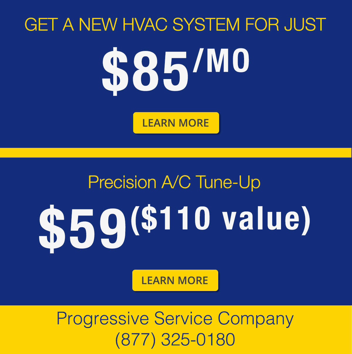 Get a new HVAC System for just $85/month. Precision A/C/ Tune-up for $59 ($110 Value)
